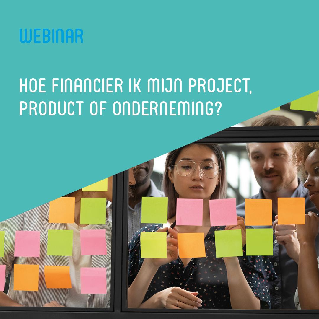 Webinar 'Hoe financier ik mijn project, product of onderneming?'