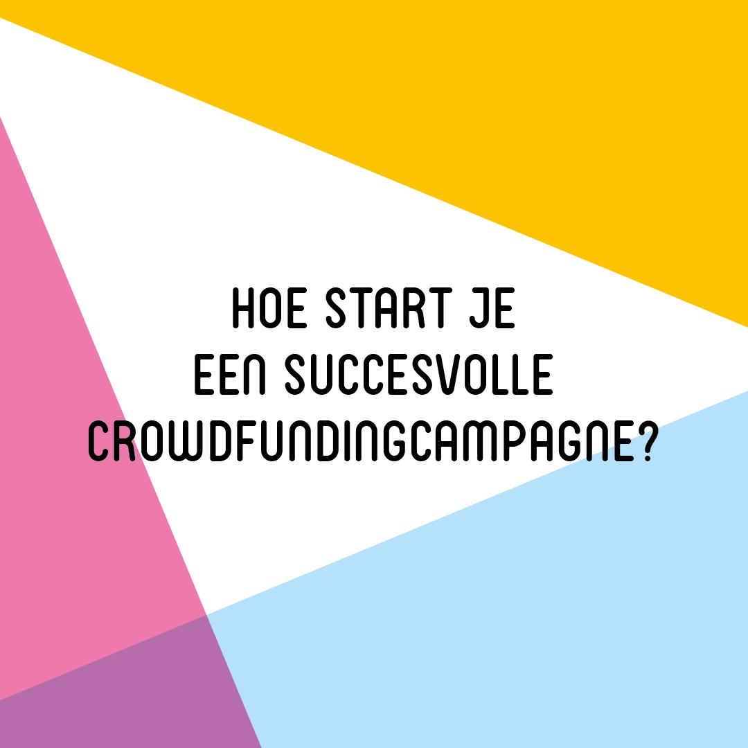 Een succesvolle crowdfundingcampagne